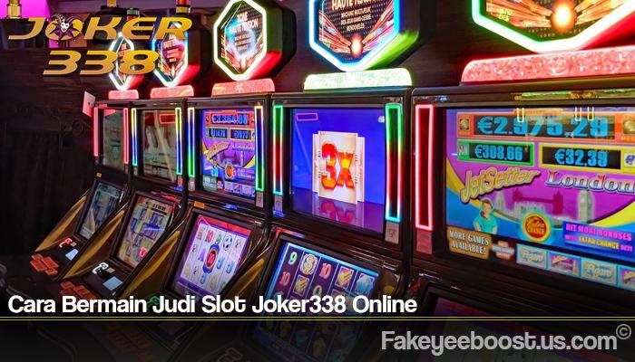 Cara Bermain Judi Slot Joker338 Online