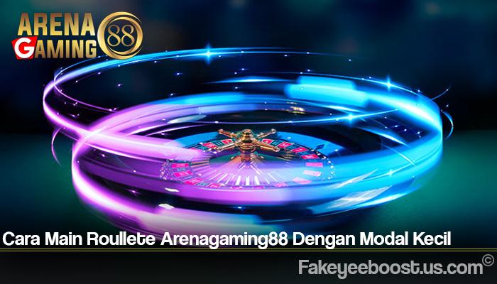 Cara Main Roullete Arenagaming88 Dengan Modal Kecil