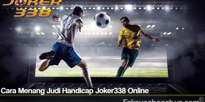Cara Menang Judi Handicap Joker338 Online