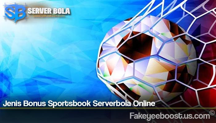 Jenis Bonus Sportsbook Serverbola Online