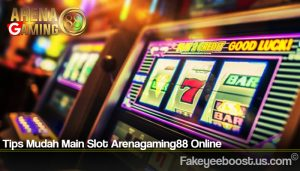 Tips Mudah Main Slot Arenagaming88 Online