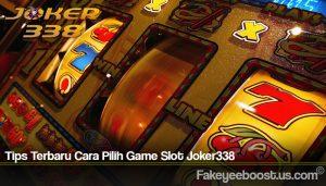 Tips Terbaru Cara Pilih Game Slot Joker338