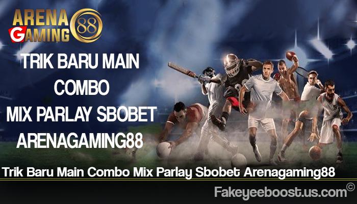 Trik Baru Main Combo Mix Parlay Sbobet Arenagaming88