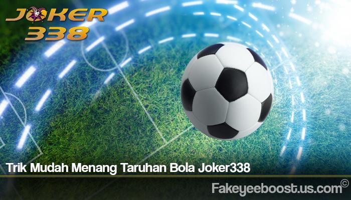Trik Mudah Menang Taruhan Bola Joker338