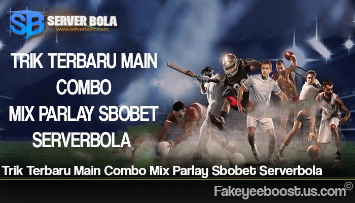 Trik Terbaru Main Combo Mix Parlay Sbobet Serverbola