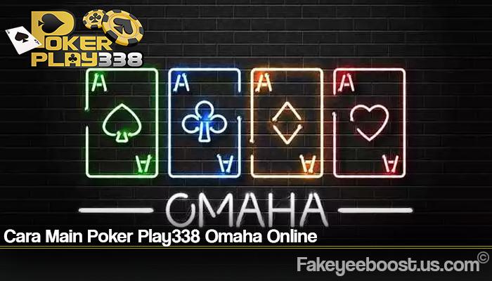 Cara Main Poker Play338 Omaha Online