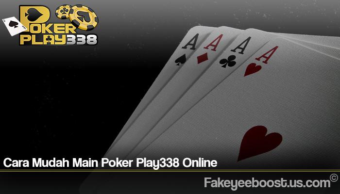 Cara Mudah Main Poker Play338 Online