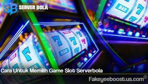 Cara Untuk Memilih Game Slot Serverbola
