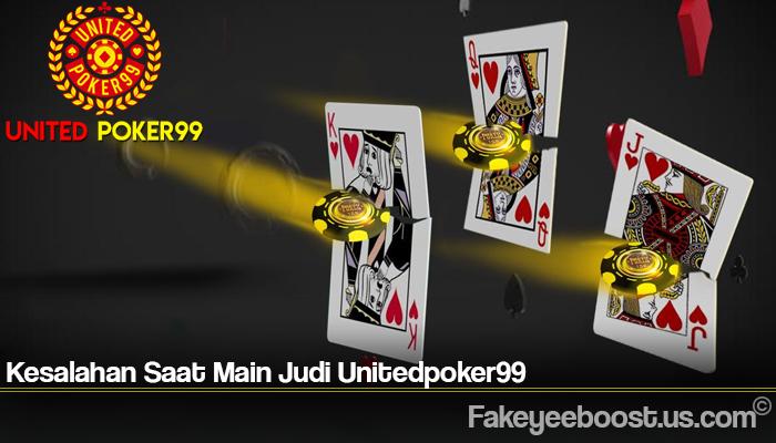 Kesalahan Saat Main Judi Unitedpoker99
