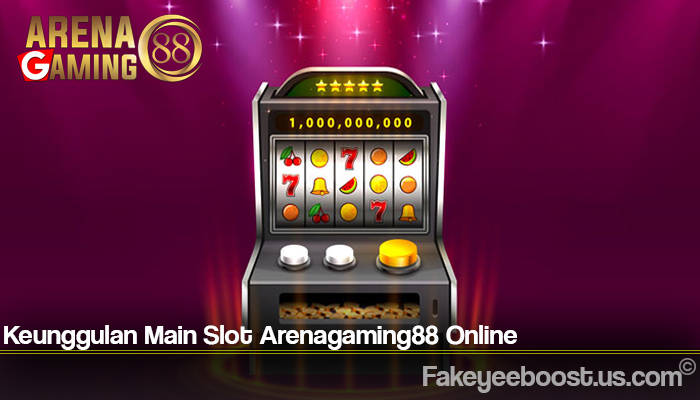 Keunggulan Main Slot Arenagaming88 Online