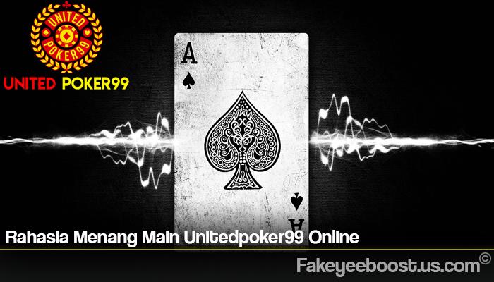 Rahasia Menang Main Unitedpoker99 Online