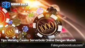 Tips Menang Casino Serverbola Online Dengan Mudah