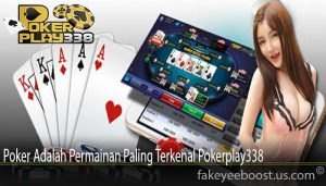 Poker Adalah Permainan Paling Terkenal Pokerplay338