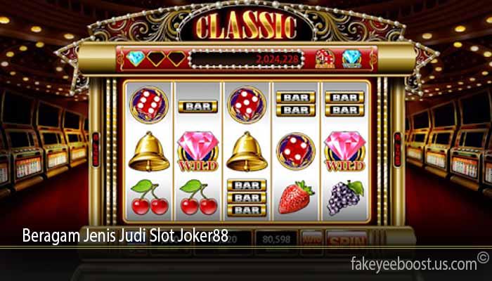 Beragam Jenis Judi Slot Joker88